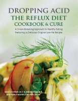 Dropping Acid - The Reflux Diet Cookbook & Cure - book by Jamie Koufman MD, Jordan Stern MD, and Marc Bauer