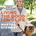 Living the Good Long Life by Martha Stewart