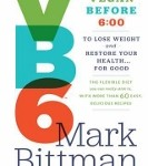 VB6 - Eat Vegan Before 6pm by Mark Bittman - food list