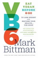 VB6 - Eat Vegan Before 6pm - book by Mark Bittman of the New York Times