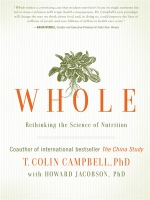 Whole - vegan plant-based nutrition book by T. Colin Campbell, PhD