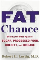 Fat Chance - book by Robert H Lustig MD