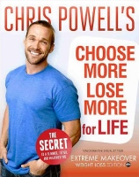Choose More Lose More for Life - diet book by Chris Powell from Extreme Makeover: Weight Loss Edition