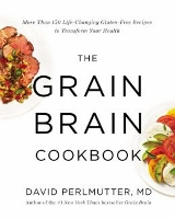 The Grain Brain Cookbook by David Perlmutter MD
