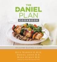The Daniel Plan Cookbook by Rick Warren, Daniel Amen, and Mark Hyman
