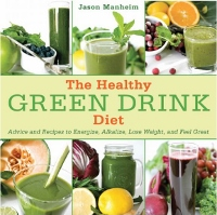 The Healthy Green Drink Diet by Jason Manheim