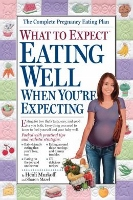 What to Expect - Eating Well When You're Expecting by Heidi Murkoff and Sharon Mazel